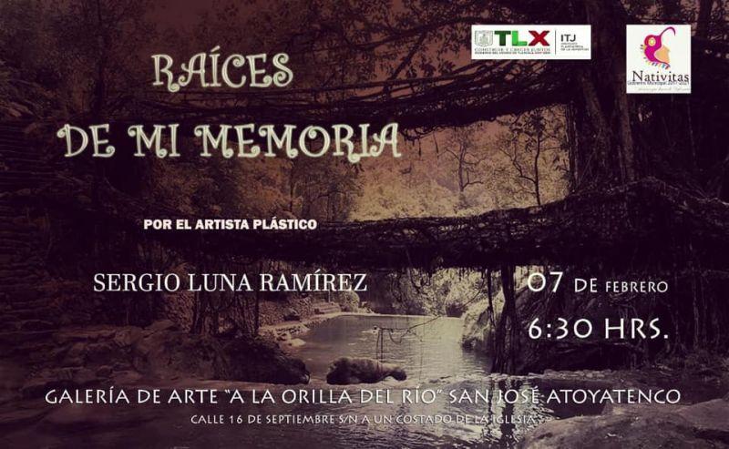 """Asiste a la Exposición """"Raíces de mi Memoria"""" del Artista Sergio Luna"""